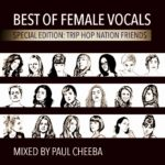 Best Of Female Vocals - special edition Trip Hop Nation Friends mixed by Paul Cheeba