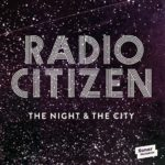 Radio Citizen - The Night & the City