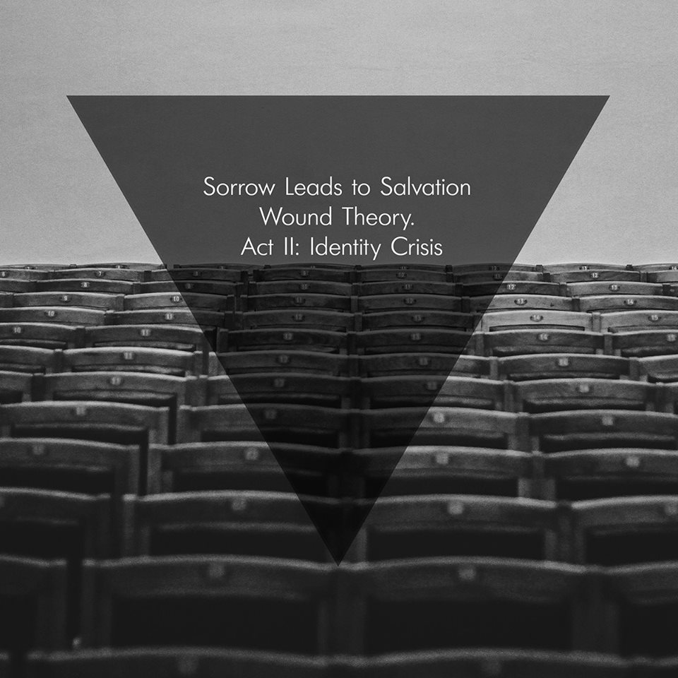 Sorrow leads to salvation - Wound Theory. Act II Identity Crisis