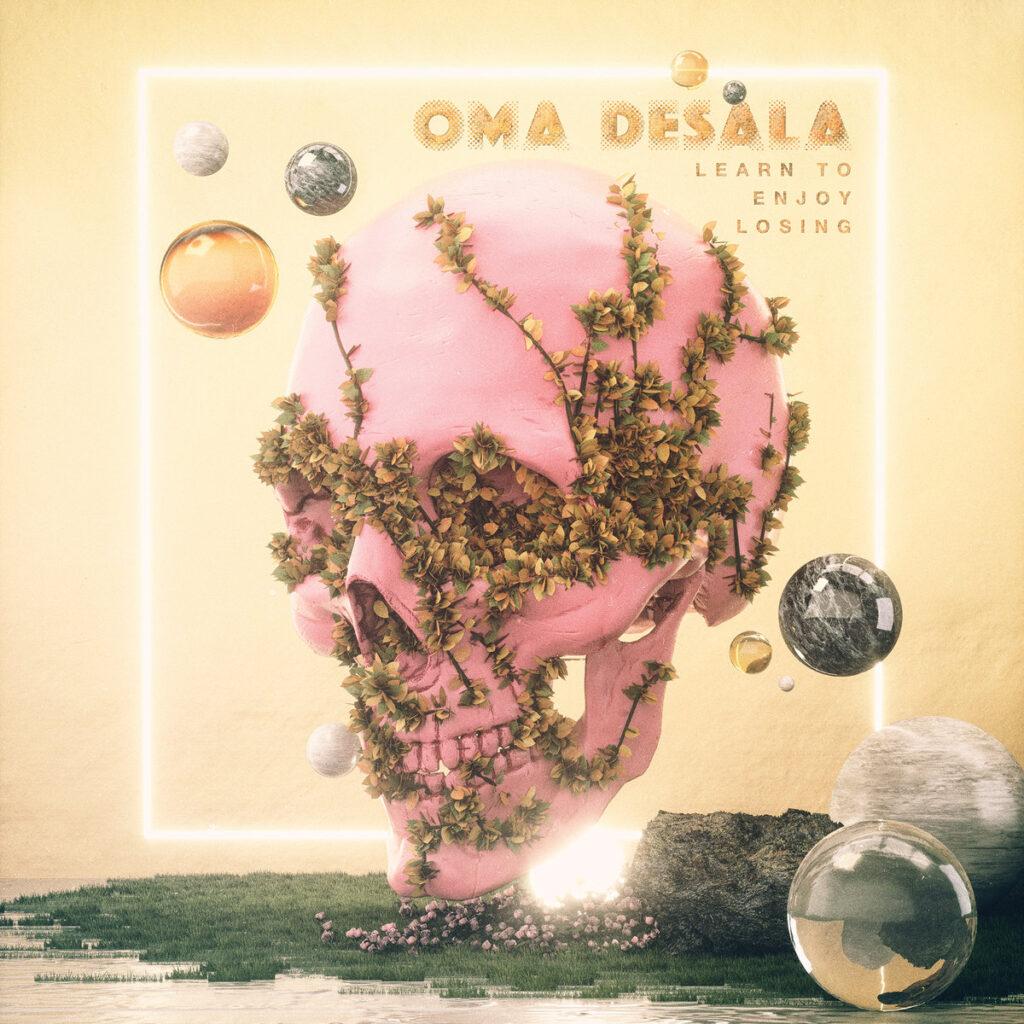 Oma Desala - Learn To Enjoy Losing