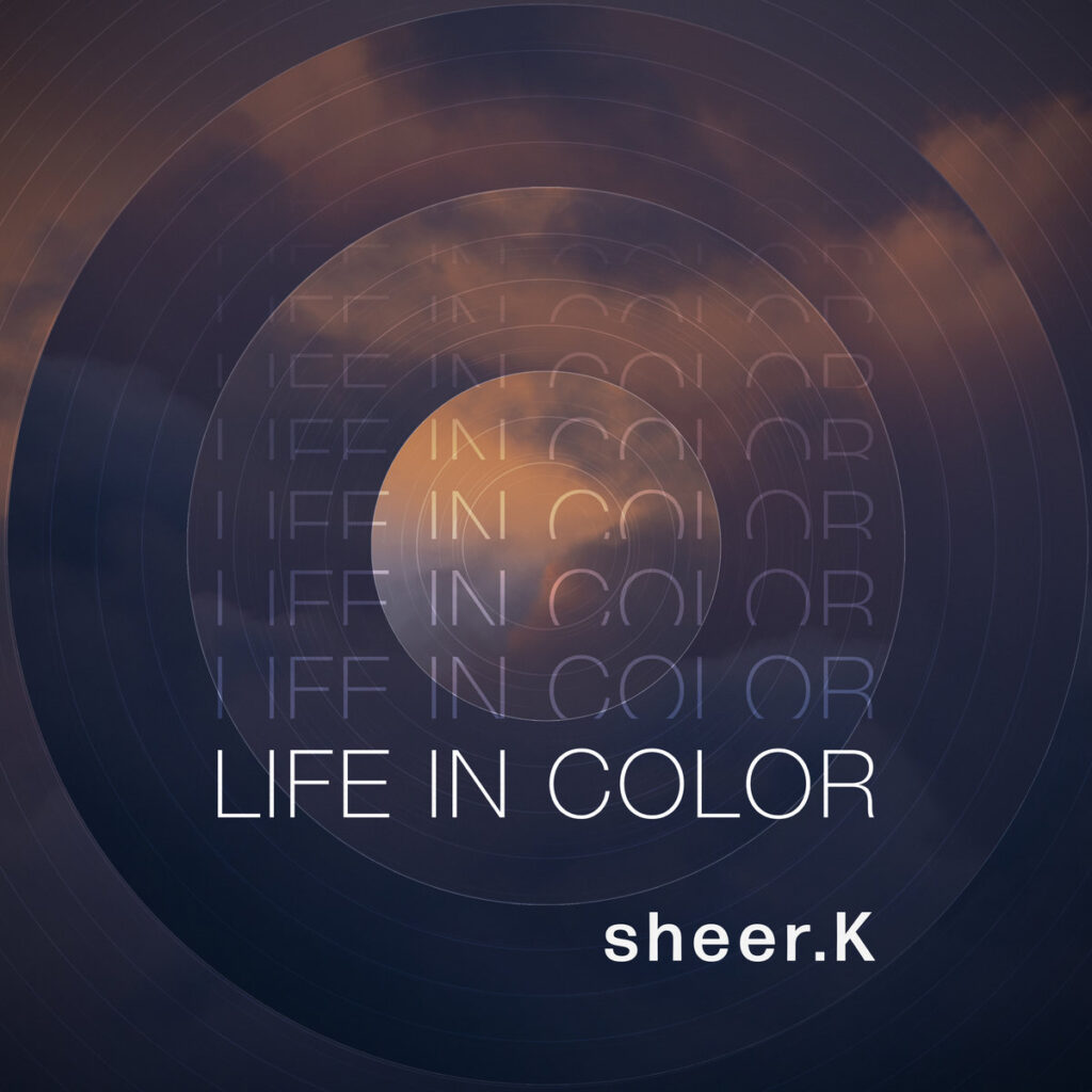 Sheer K - Life in Color