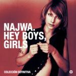 Najwa - Hey Boys, Girls. Colección Definitiva